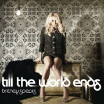 SPEARS, Britney - Till The World Ends