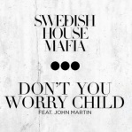 SWEDISH HOUSE MAFIA & MARTIN, John - Don't You Worry Child