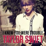 SWIFT, Taylor - I Knew You Were Trouble (PI)