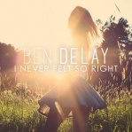 DELAY, Ben - I Never Felt So Right