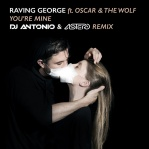 GEORGE, Raving & OSCAR & WOLF, The - You're Mine (DJ Antonio & Astero rmx)