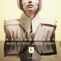 KADEBOSTANY - Mind If I Stay (Astero rmx)