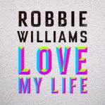 WILLIAMS, Robbie - Love My Life