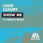 LOUD LUXURY & NIKKIS's WIVES - Show Me