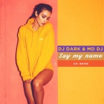 DJ DARK & MD DJ & MARTOVA - Say My Name